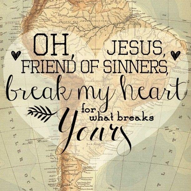 oh, Jesus, Friend of sinners, break my heart for what breaks Yours…Casting crowns lyrics