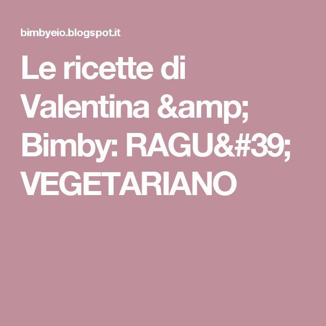 Le ricette di Valentina & Bimby: RAGU' VEGETARIANO