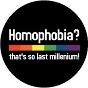 Homophobia - That's SO last millennium - Rainbow Pride Bar--Gay Pride Rainbow Store BUTTON