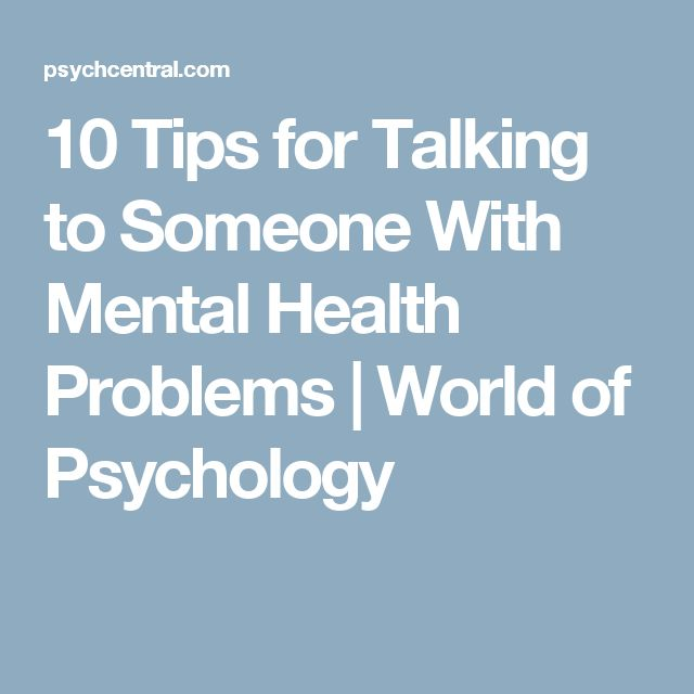 10 Tips for Talking to Someone With Mental Health Problems | World of Psychology