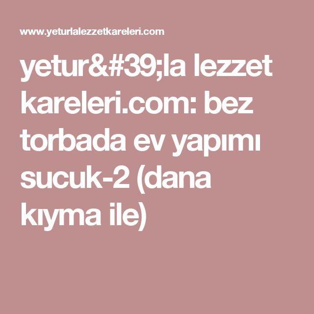 yetur'la lezzet kareleri.com: bez torbada ev yapımı sucuk-2 (dana kıyma ile)