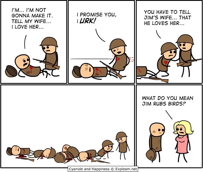 "happy and cyanide - ""Tell Jim's wife that he loves her!"" ""What do you mean, Jim rubs birds?"""