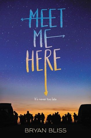 Meet Me Here by Bryan Bliss | Expected publication: May 31st 2016 by Greenwillow Books