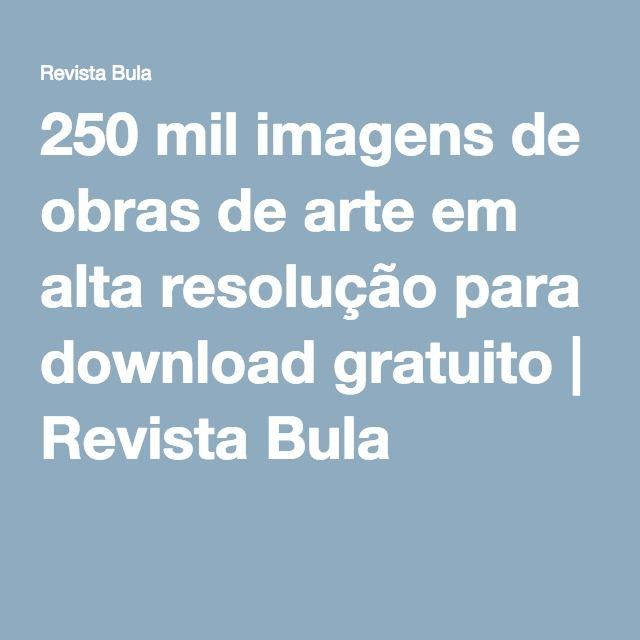250 mil imagens de obras de arte em alta resolução para download gratuito | Revista Bula