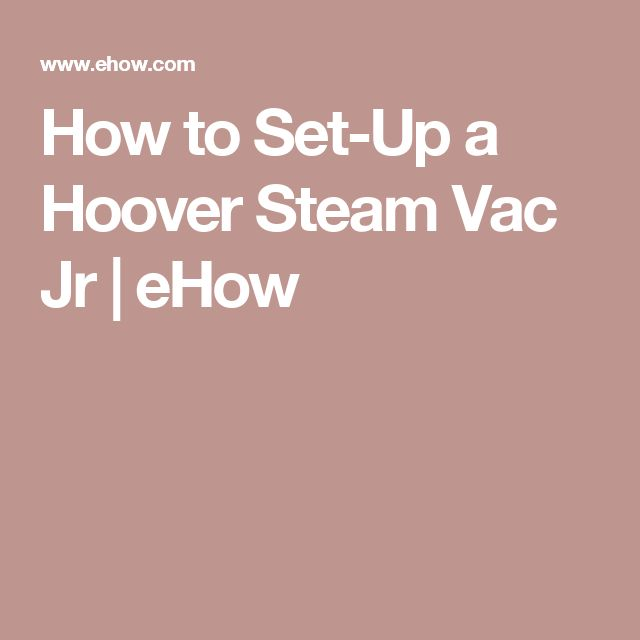 How to Set-Up a Hoover Steam Vac Jr | eHow