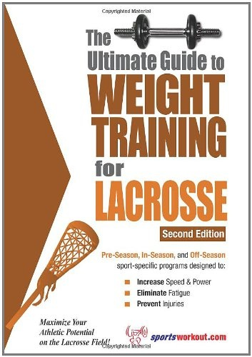 Ultimate Guide to Weight Training for Lacrosse (Ultimate Guide to Weight Training: Lacrosse) $11.41