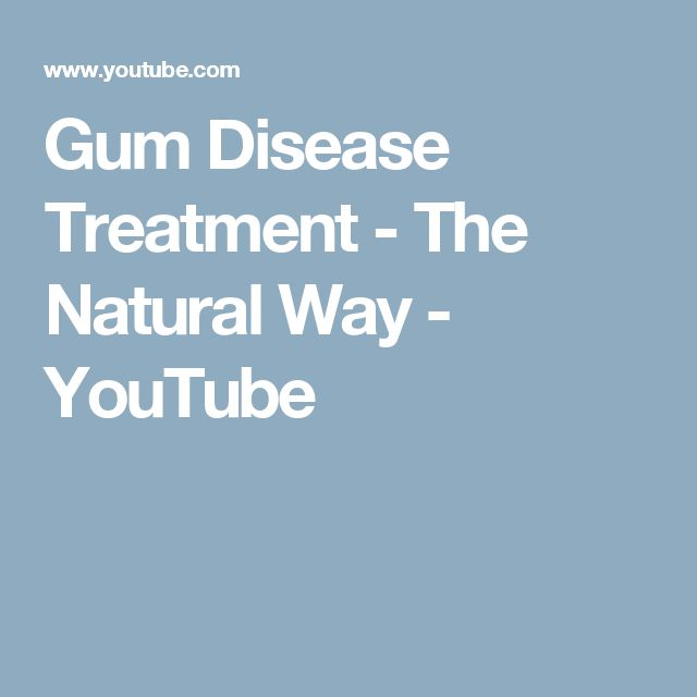 Gum Disease Treatment - The Natural Way - YouTube