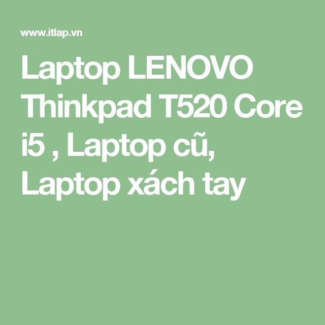Laptop LENOVO Thinkpad T520 Core i5 , Laptop cũ, Laptop xách tay