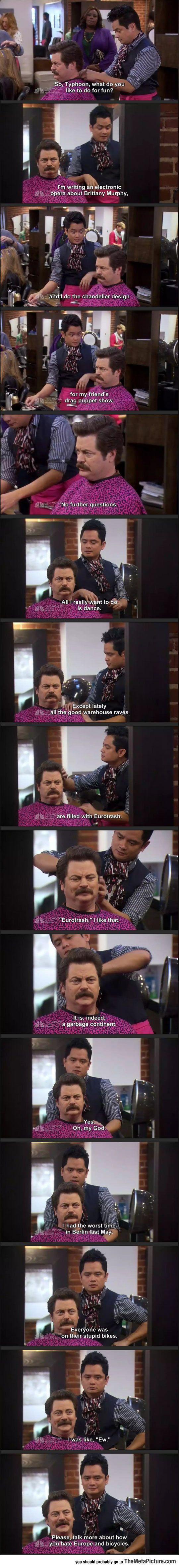 Ron Swanson bonding with a gay hairdresser over their mutual hatred of Europe. Love it!
