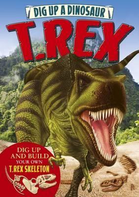 Dig Up a Dinosaur: T. Rex