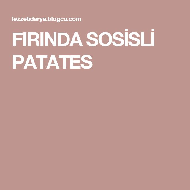 FIRINDA SOSİSLİ PATATES