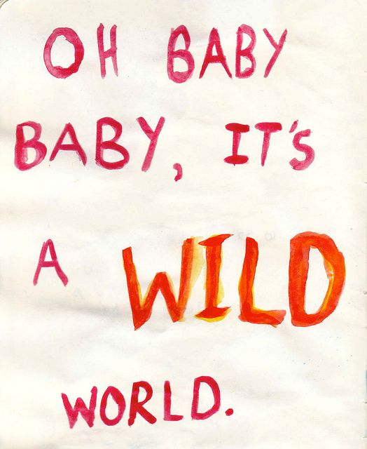 It's hard to get by just upon a smile, Oh, baby, baby, it's a wild world, I'll always remember you like a child, girl.
