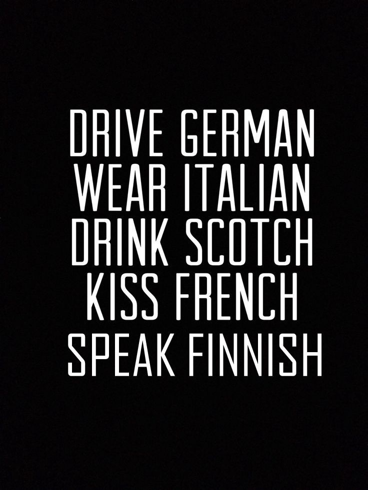 Must do it.... maybe, Drive Japanese, Wear English, Drink French, Kiss Liberally, Live Finnish!
