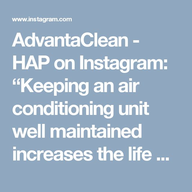 """AdvantaClean - HAP on Instagram: """"Keeping an air conditioning unit well maintained increases the life and efficiency of the heating and air conditioning unit. Air…"""""""
