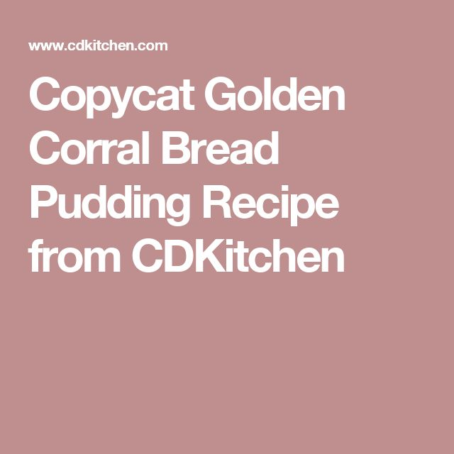 Copycat Golden Corral Bread Pudding Recipe from CDKitchen