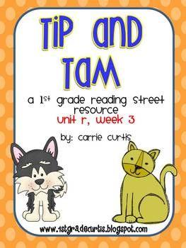 1st Grade REading Street: Unit R, week 3 Tip & Tam
