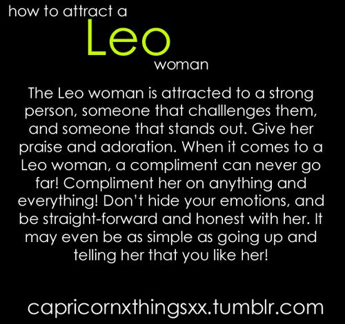 Don't be pretentious with a Leo, just be yourself, we'll like and respect you more.