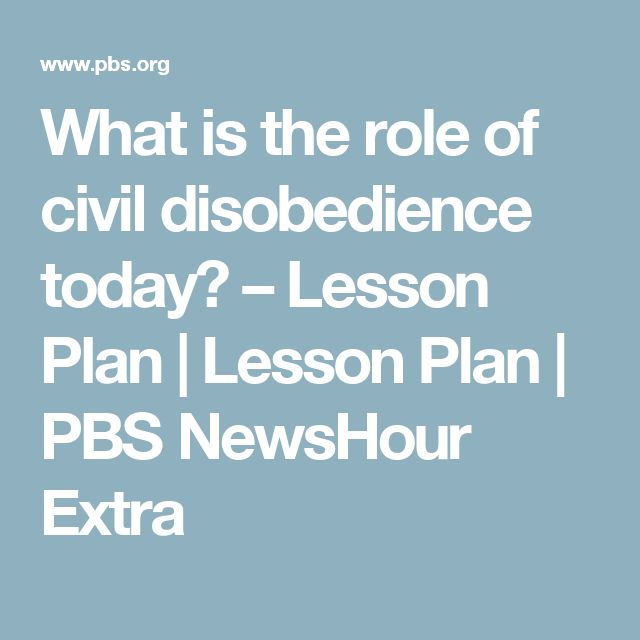 What is the role of civil disobedience today? – Lesson Plan   Lesson Plan   PBS NewsHour Extra