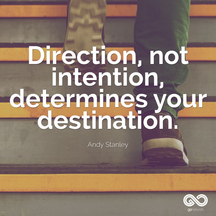 Direction, not intention, determines your destination. - Andy Stanley, Yes, this message was done so long ago but it still holds true!