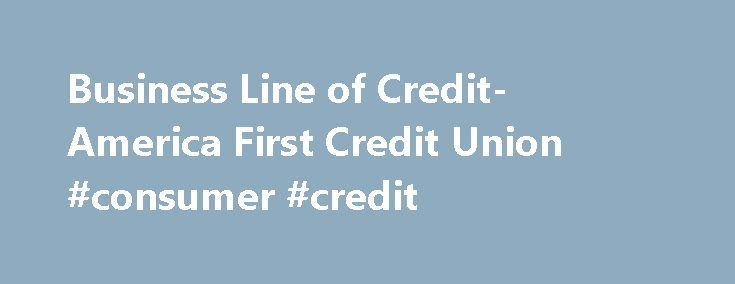 Business Line of Credit- America First Credit Union #consumer #credit http://remmont.com/business-line-of-credit-america-first-credit-union-consumer-credit/  #line of credit # BUSINESS LOANS MENU Business Line of Credit In today's business world, having access to cash can be a valuable asset. Our lines of credit provide you with all the options you need. Business Checking Overdraft You can rest easy with a Business Checking Overdraft Line of Credit. In any business, unexpected expenses…
