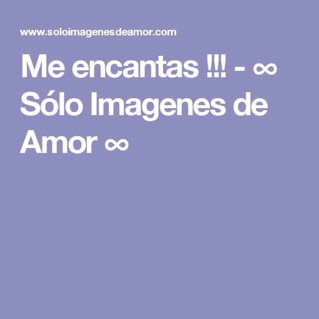 Me encantas !!! - ∞ Sólo Imagenes de Amor ∞