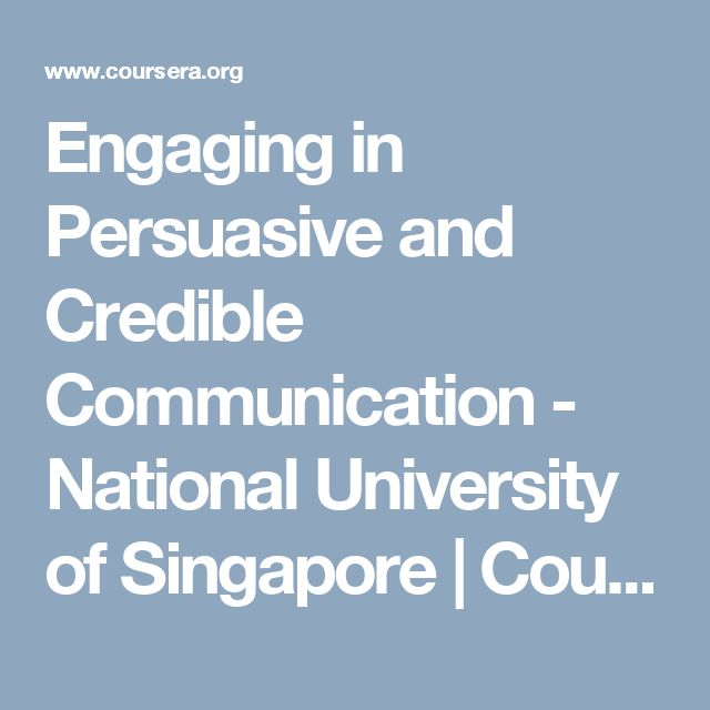 Engaging in Persuasive and Credible Communication - National University of Singapore | Coursera