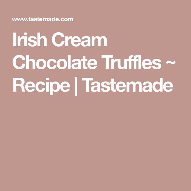 Irish Cream Chocolate Truffles ~ Recipe | Tastemade