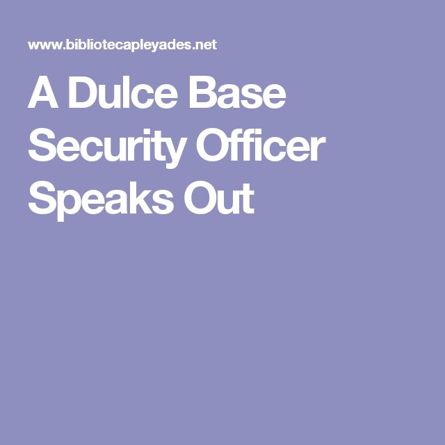 A Dulce Base Security Officer Speaks Out