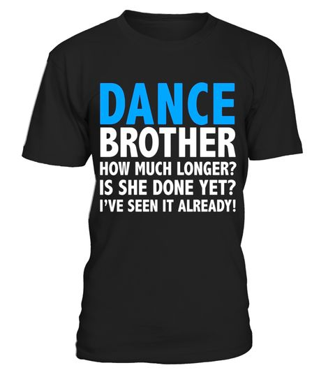 """# Dance Brother how much longer? She is done? Funny t-shirt .  Special Offer, not available in shops      Comes in a variety of styles and colours      Buy yours now before it is too late!      Secured payment via Visa / Mastercard / Amex / PayPal      How to place an order            Choose the model from the drop-down menu      Click on """"Buy it now""""      Choose the size and the quantity      Add your delivery address and bank details      And that's it!      Tags: Ideal t-shirt for the all…"""