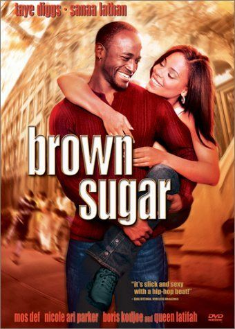 ~ Brown Sugar ~ If you're into old skool hip hop & love stories, this is the movie for you!!  One of my faves