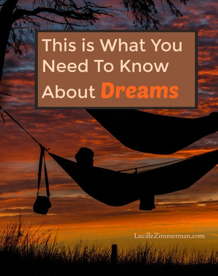 What you need to know about dreams. The meaning and significance of dreams.
