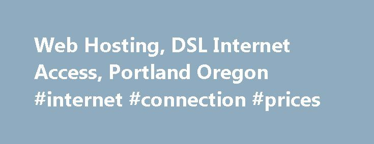 Web Hosting, DSL Internet Access, Portland Oregon #internet #connection #prices http://internet.remmont.com/web-hosting-dsl-internet-access-portland-oregon-internet-connection-prices/  Not everybody has the same needs when it comes to web hosting. For those who need a more dedicated environment than our other web hosting packages provide, SpiritOne offers Virtual Private Servers. Linux Virtual Private Servers with full root access. All Virtual Private Servers are housed in our data center…