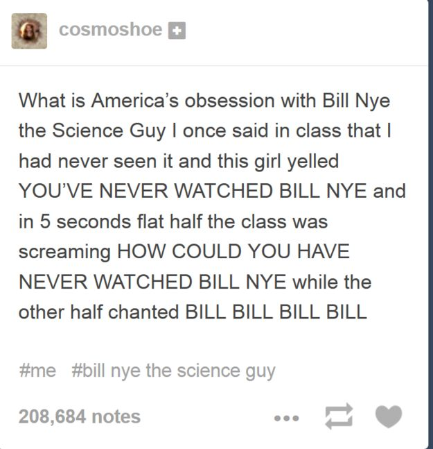"When one exchange student learned how passionate America is about Bill Nye. | 21 Times Everyone On Tumblr Was Like, ""WTF America?"""