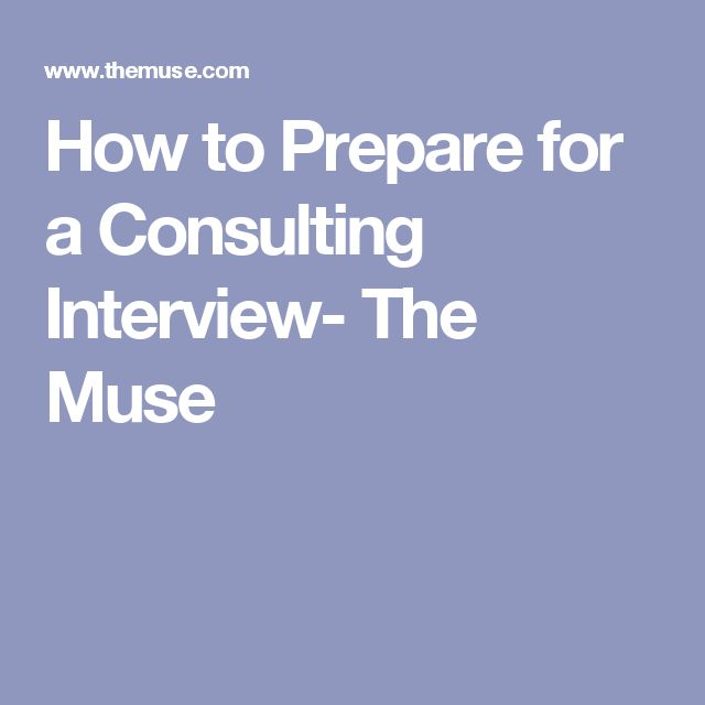 How to Prepare for a Consulting Interview- The Muse