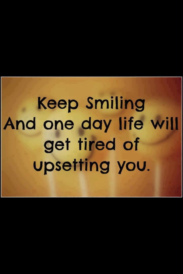 Keep Smiling one day life will quit hurting you. A smile ...