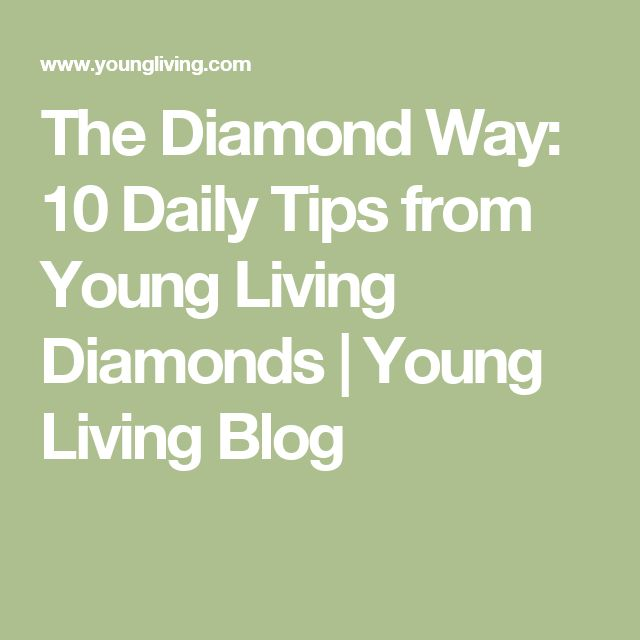 The Diamond Way: 10 Daily Tips from Young Living Diamonds | Young Living Blog