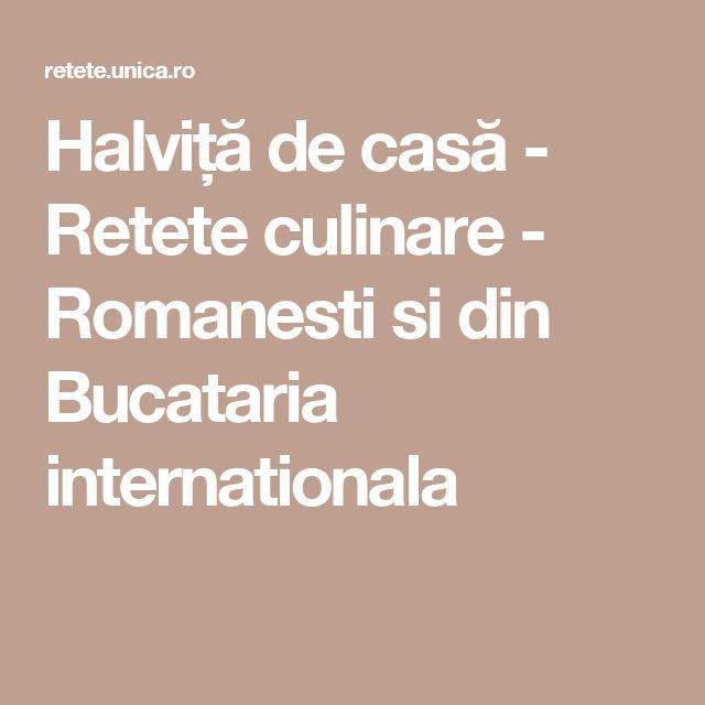 Halviță de casă - Retete culinare - Romanesti si din Bucataria internationala