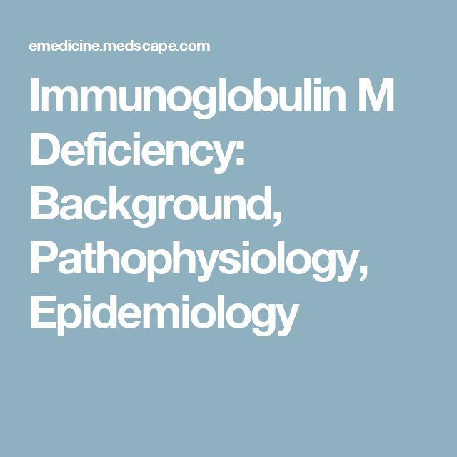Immunoglobulin M Deficiency: Background, Pathophysiology, Epidemiology