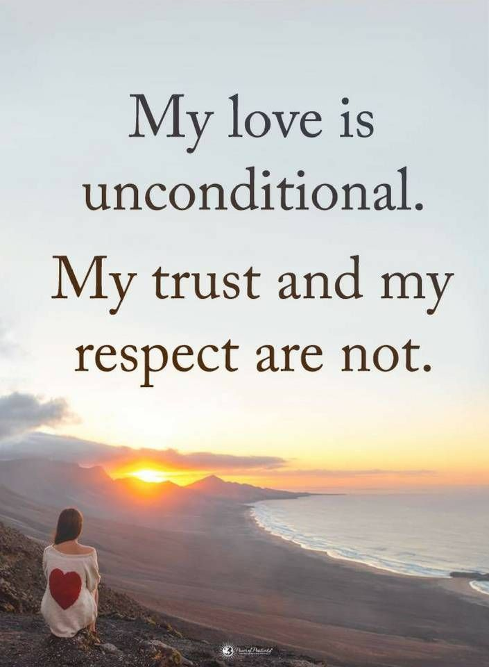 Quotes My love is unconditional. My trust and my respect are not.