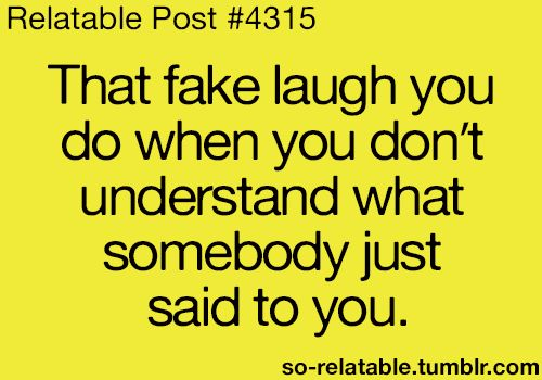 uh one time I did this and the person looked at me really funny, because they were telling me something serious o.O
