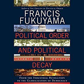"Another must-listen from my #AudibleApp: ""Political Order and Political Decay: From the Industrial Revolution to the Globalization of Democracy"" by Francis Fukuyama, narrated by Jonathan Davis."