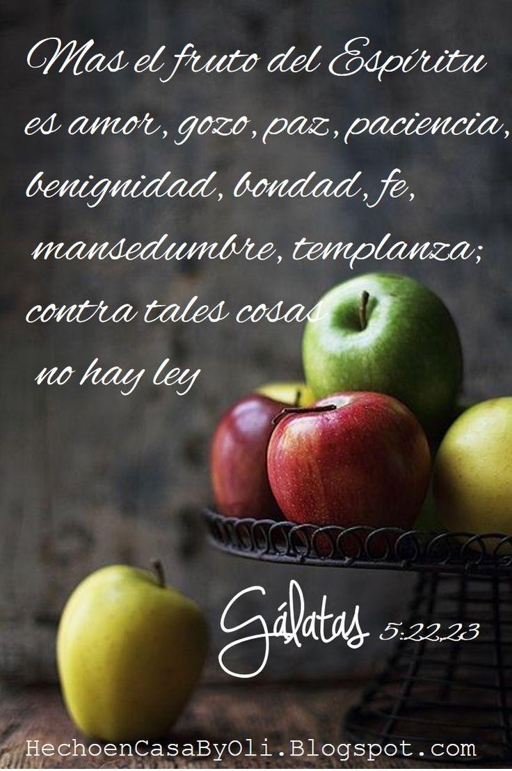 Gálatas 5:22-23 Mas el fruto del Espíritu es amor, gozo, paz, paciencia, benignidad, bondad, fe, mansedumbre, templanza; contra tales cosas no hay ley.