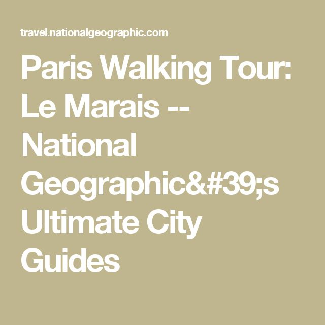 Paris Walking Tour: Le Marais -- National Geographic's Ultimate City Guides