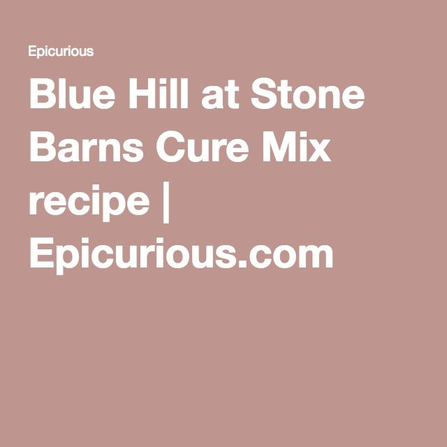 Blue Hill at Stone Barns Cure Mix recipe | Epicurious.com