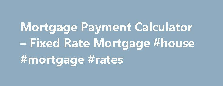Mortgage Payment Calculator – Fixed Rate Mortgage #house #mortgage #rates http://mortgage.remmont.com/mortgage-payment-calculator-fixed-rate-mortgage-house-mortgage-rates/  #house payment calculator with taxes # Mortgage Payment Calculator – Help HOA Dues Your Homeowners Association dues, if any, will be included in calculating your debt-to-income ratio which helps lenders determine the maximum mortgage loan amount you qualify for. Homeowner's Insurance Your insurance premium will be…