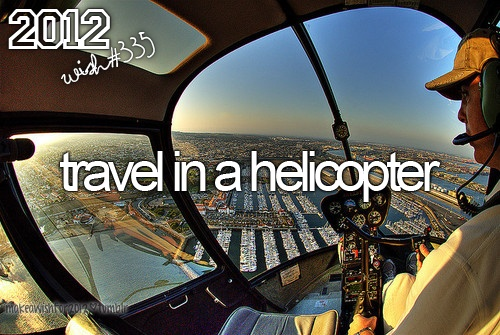 Travel in a helicopter.