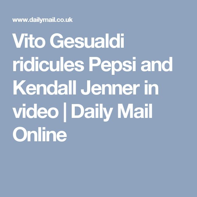 Vito Gesualdi ridicules Pepsi and Kendall Jenner in video | Daily Mail Online
