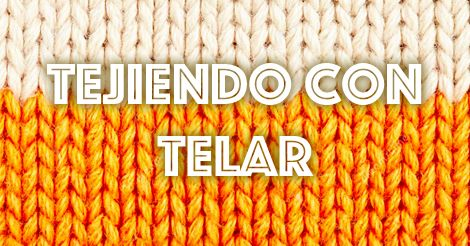 Aprender a tejer con telar rectangular