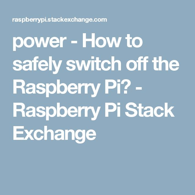 power - How to safely switch off the Raspberry Pi? - Raspberry Pi Stack Exchange
