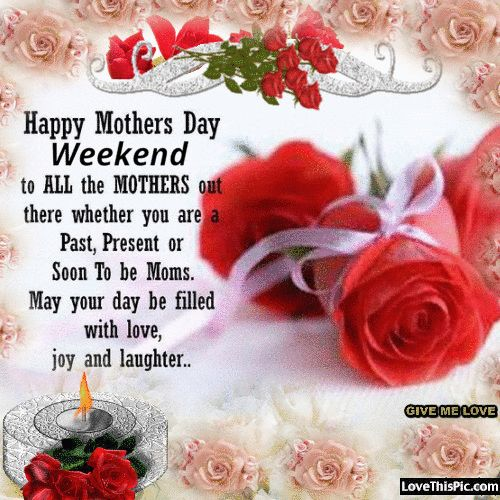 Happy Mothers Day Weekend To All The Mothers mothers day happy mothers day happy mothers day pictures mothers day quotes happy mothers day quotes mothers day quote mother's day happy mother's day quotes mothers day weekend mothers day weekend quotes